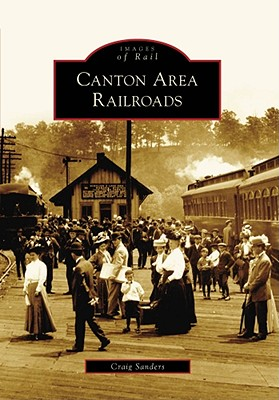 Canton Area Railroads, (Oh) By Sanders, Craig